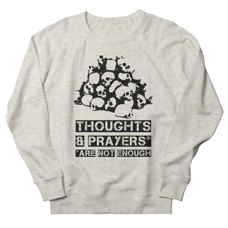 THOUGHTS AND PRAYERS ARE NOT ENOUGH Women's French Terry Sweatshirt by mckibillo's Artist Shop