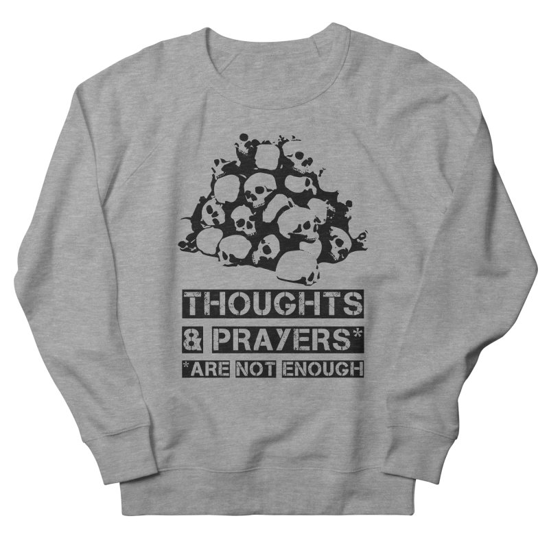 THOUGHTS AND PRAYERS ARE NOT ENOUGH Men's French Terry Sweatshirt by mckibillo's Artist Shop