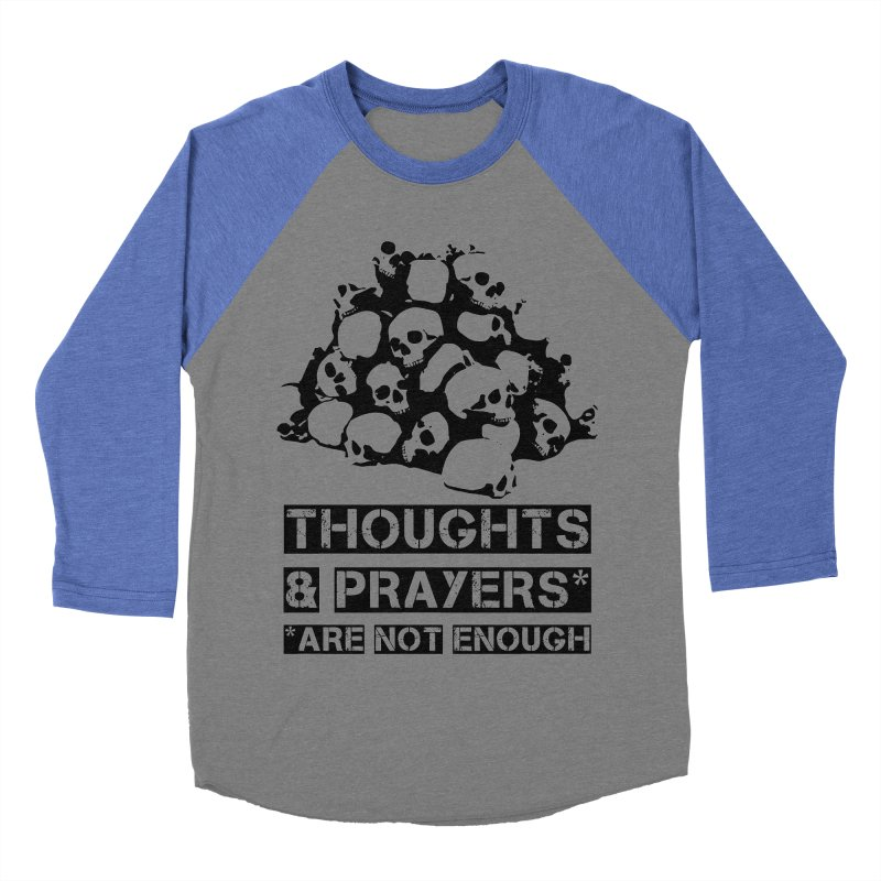 THOUGHTS AND PRAYERS ARE NOT ENOUGH Women's Baseball Triblend T-Shirt by mckibillo's Artist Shop