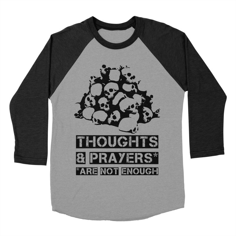 THOUGHTS AND PRAYERS ARE NOT ENOUGH Men's Baseball Triblend Longsleeve T-Shirt by mckibillo's Artist Shop