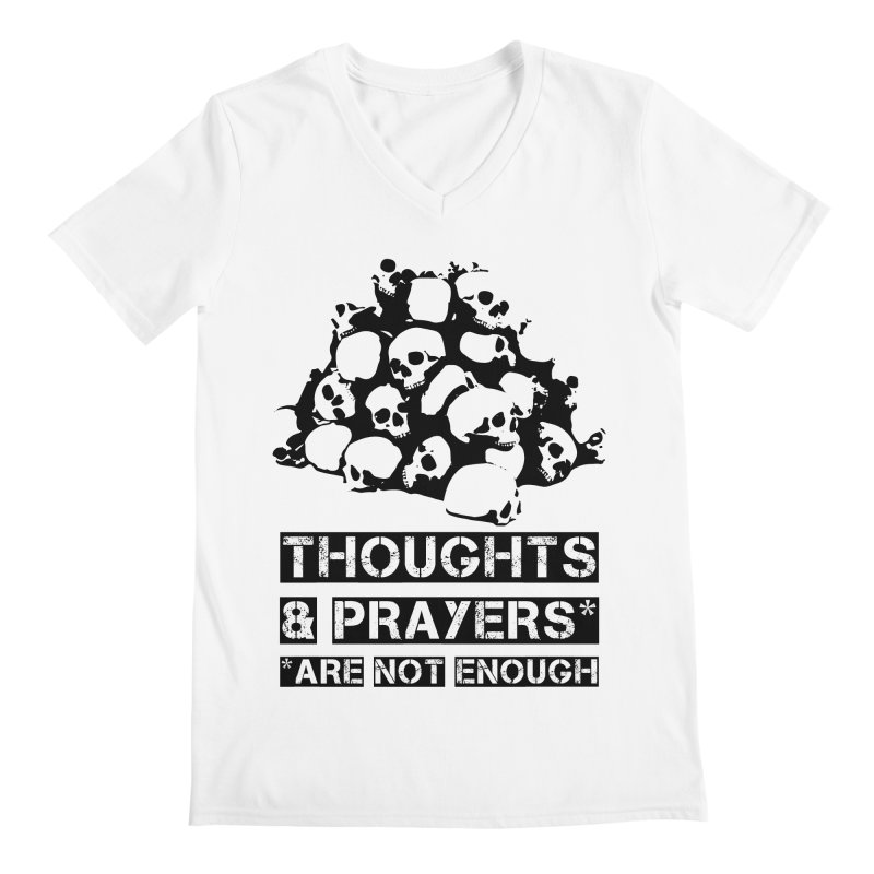THOUGHTS AND PRAYERS ARE NOT ENOUGH Men's Regular V-Neck by mckibillo's Artist Shop