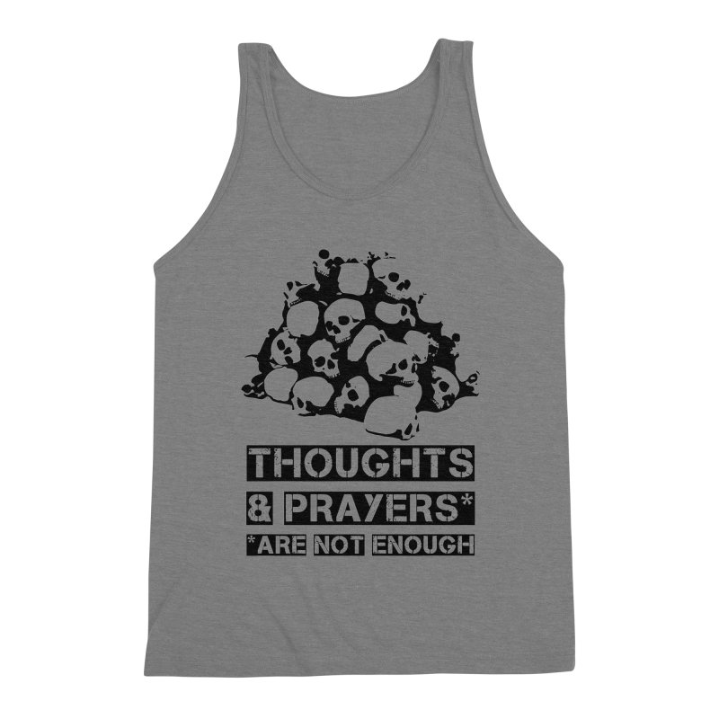 THOUGHTS AND PRAYERS ARE NOT ENOUGH Men's Triblend Tank by mckibillo's Artist Shop