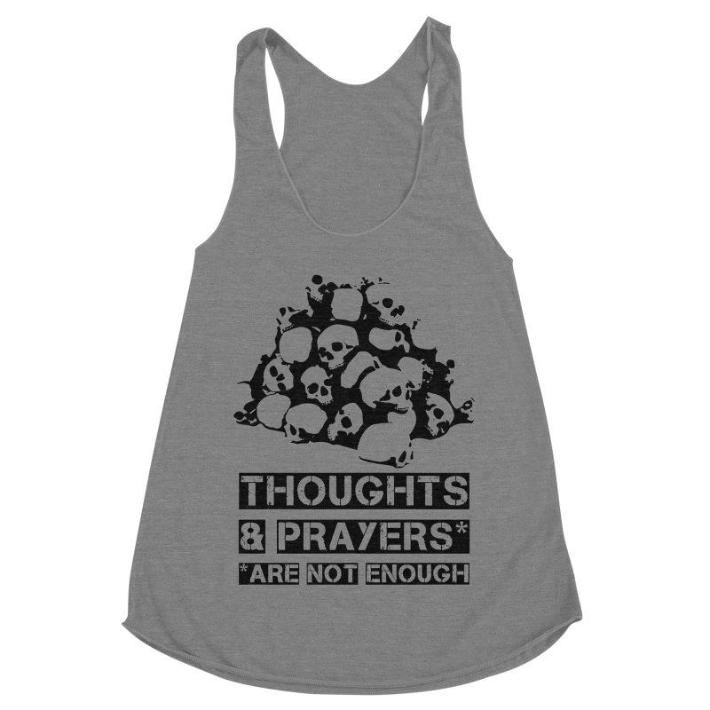 THOUGHTS AND PRAYERS ARE NOT ENOUGH Women's Racerback Triblend Tank by mckibillo's Artist Shop