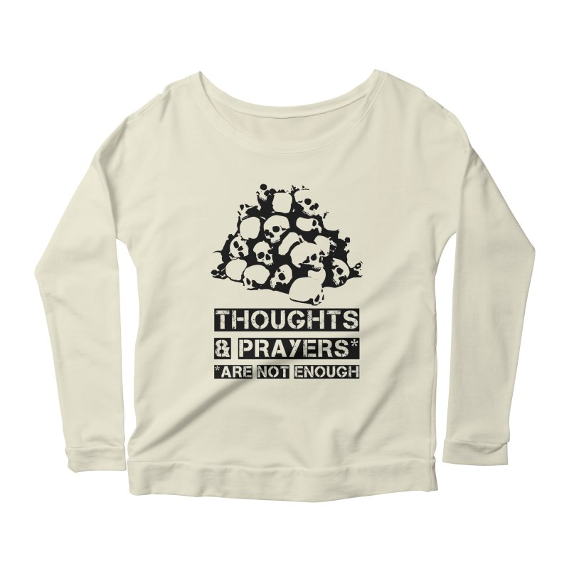 THOUGHTS AND PRAYERS ARE NOT ENOUGH Women's Longsleeve Scoopneck  by mckibillo's Artist Shop
