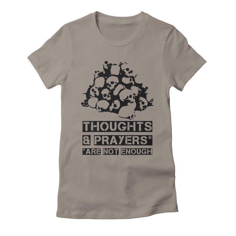 THOUGHTS AND PRAYERS ARE NOT ENOUGH Women's Fitted T-Shirt by mckibillo's Artist Shop