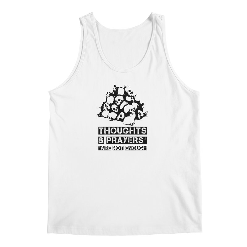 THOUGHTS AND PRAYERS ARE NOT ENOUGH Men's Tank by mckibillo's Artist Shop