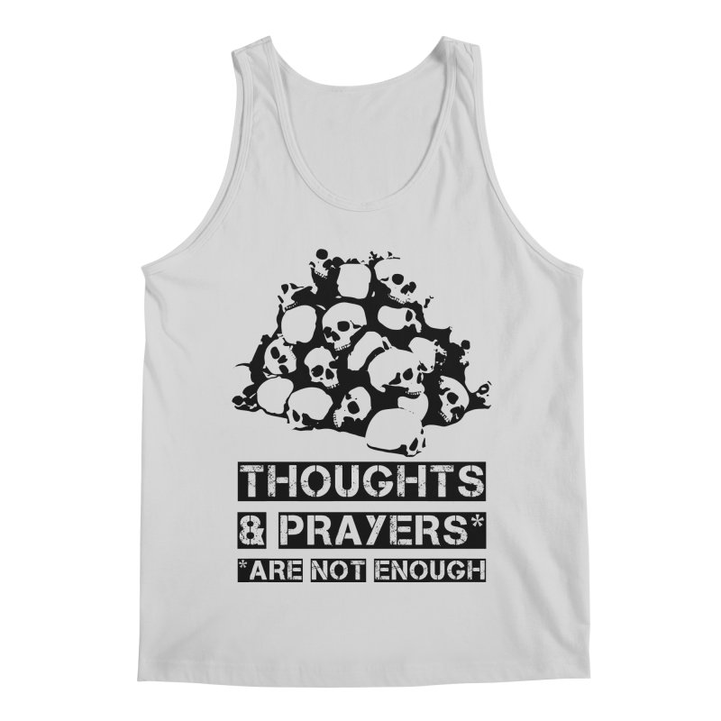 THOUGHTS AND PRAYERS ARE NOT ENOUGH Men's Regular Tank by mckibillo's Artist Shop