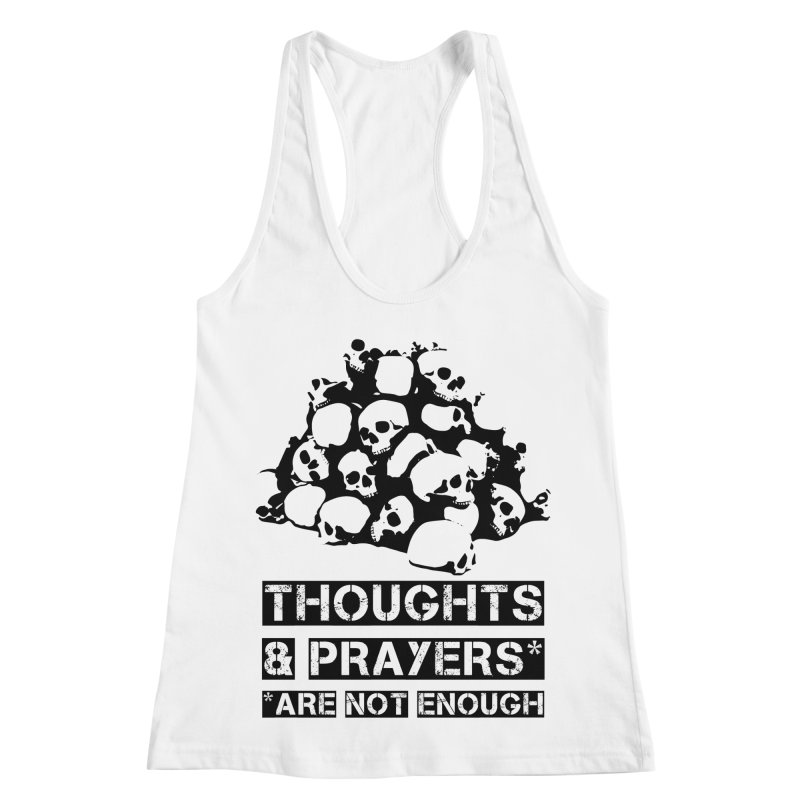 THOUGHTS AND PRAYERS ARE NOT ENOUGH Women's Racerback Tank by mckibillo's Artist Shop