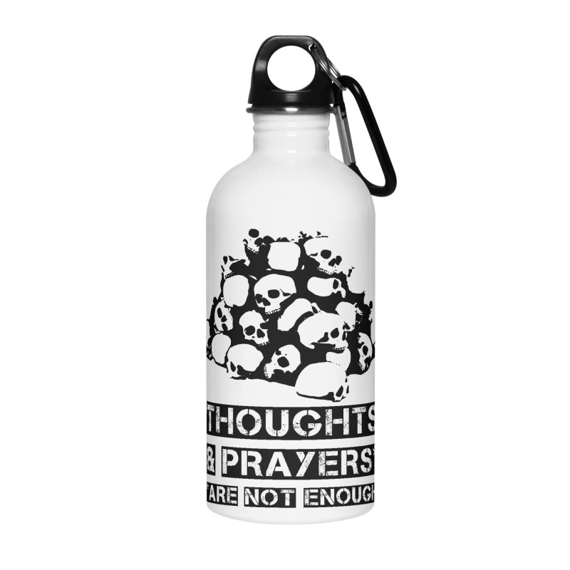 THOUGHTS AND PRAYERS ARE NOT ENOUGH Accessories Water Bottle by mckibillo's Artist Shop