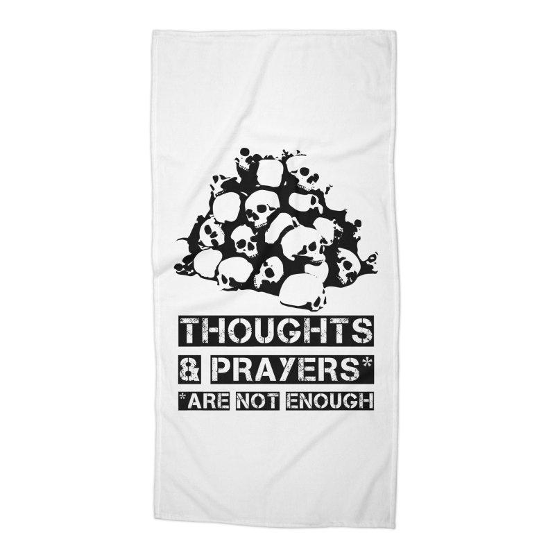 THOUGHTS AND PRAYERS ARE NOT ENOUGH Accessories Beach Towel by mckibillo's Artist Shop