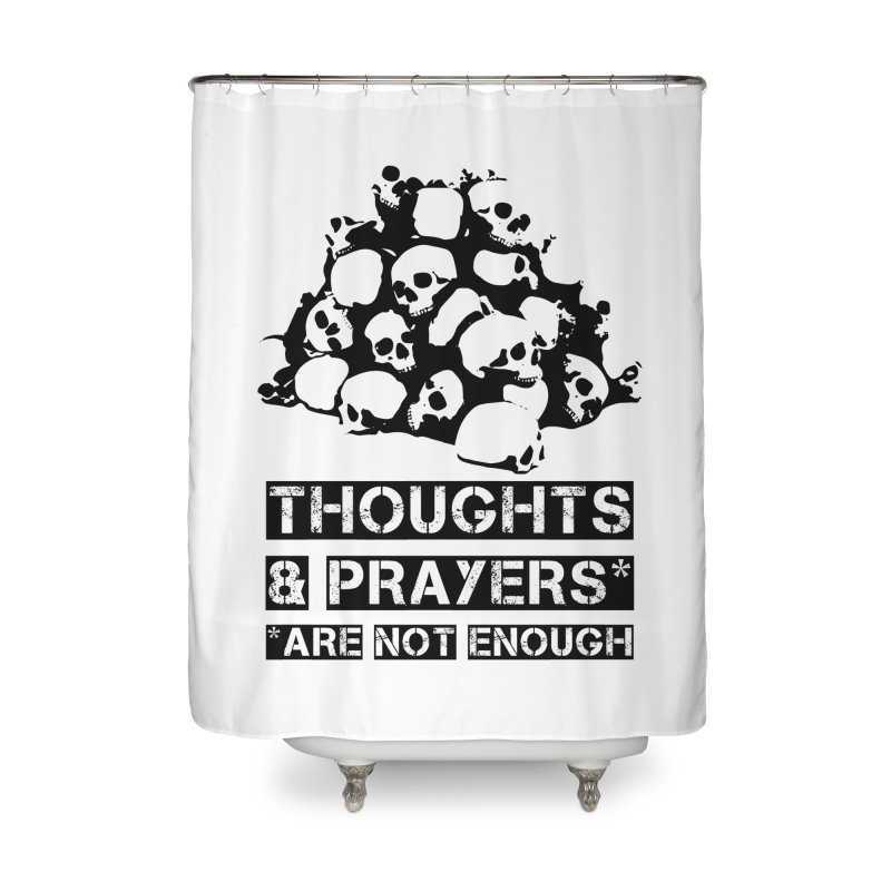 THOUGHTS AND PRAYERS ARE NOT ENOUGH Home  by mckibillo's Artist Shop