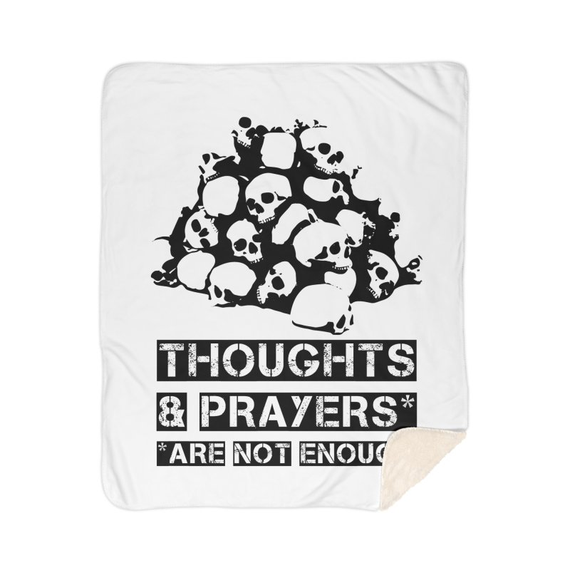THOUGHTS AND PRAYERS ARE NOT ENOUGH Home Sherpa Blanket Blanket by mckibillo's Artist Shop