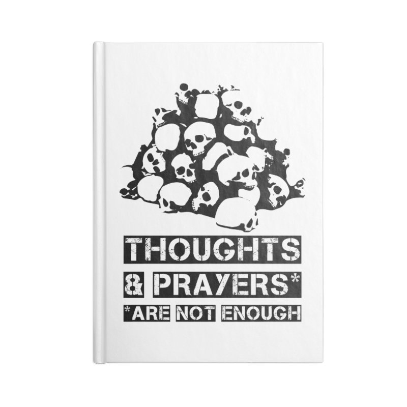 THOUGHTS AND PRAYERS ARE NOT ENOUGH Accessories Lined Journal Notebook by mckibillo's Artist Shop