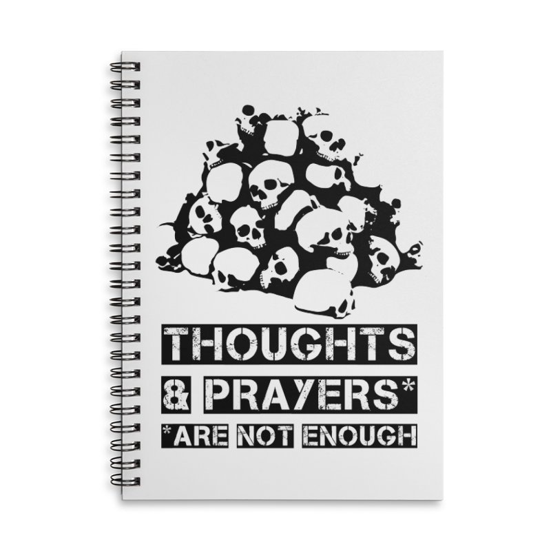 THOUGHTS AND PRAYERS ARE NOT ENOUGH Accessories Lined Spiral Notebook by mckibillo's Artist Shop