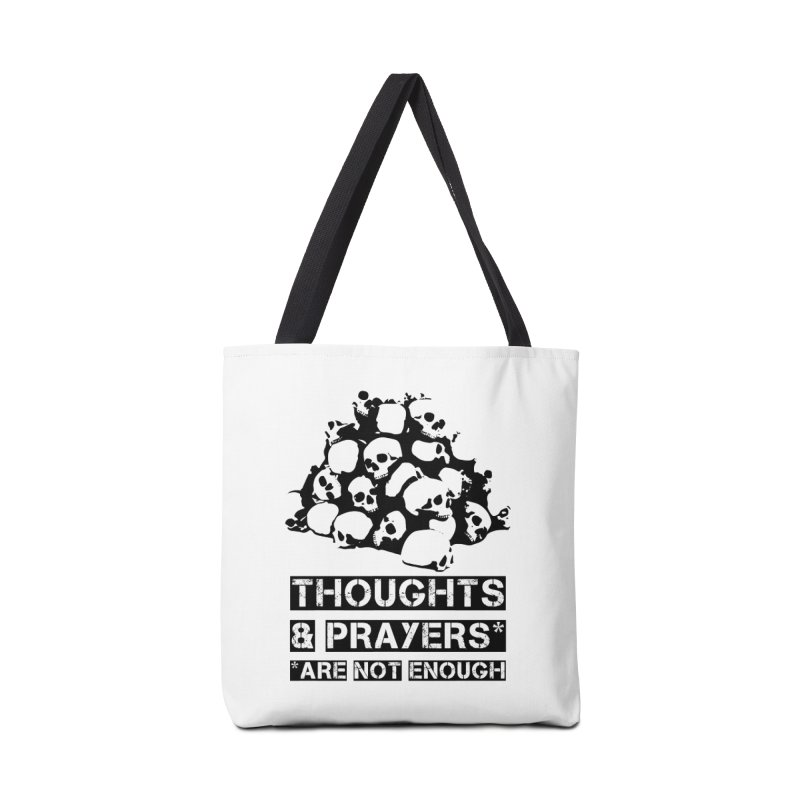 THOUGHTS AND PRAYERS ARE NOT ENOUGH Accessories Tote Bag Bag by mckibillo's Artist Shop