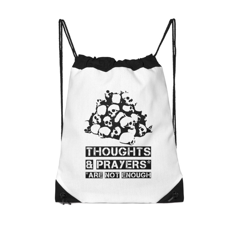THOUGHTS AND PRAYERS ARE NOT ENOUGH Accessories Drawstring Bag Bag by mckibillo's Artist Shop