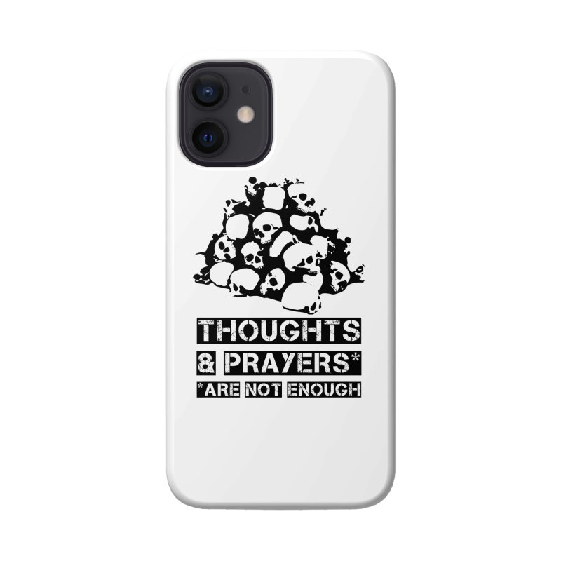 THOUGHTS AND PRAYERS ARE NOT ENOUGH Accessories Phone Case by mckibillo's Artist Shop