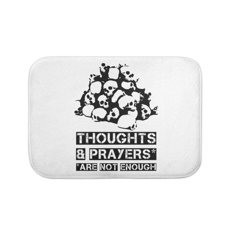 THOUGHTS AND PRAYERS ARE NOT ENOUGH Home Bath Mat by mckibillo's Artist Shop
