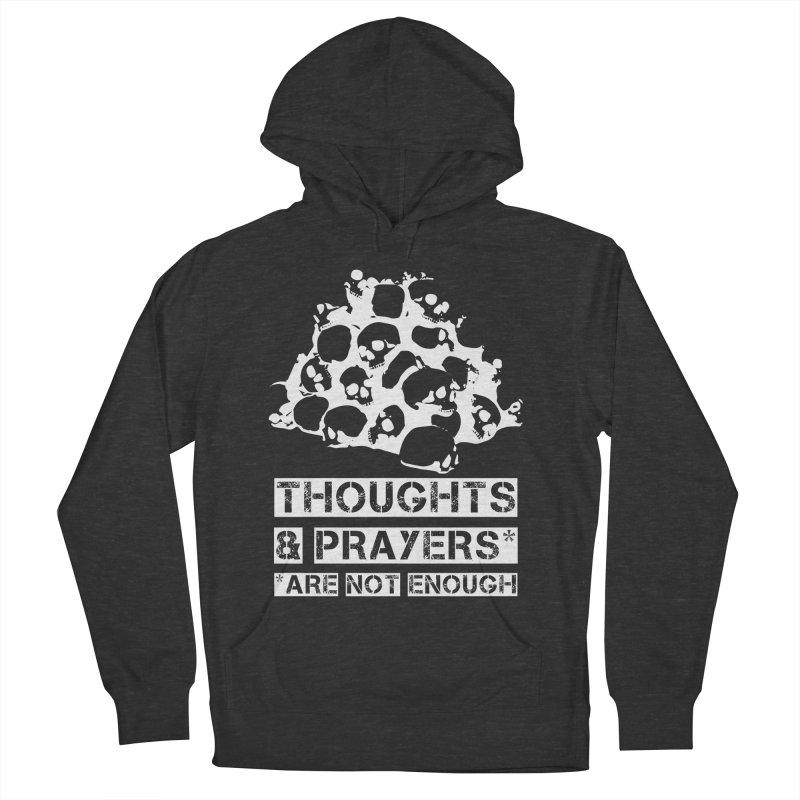 THOUGHTS & PRAYERS ARE NOT ENOUGH (WHITE) Men's Pullover Hoody by mckibillo's Artist Shop