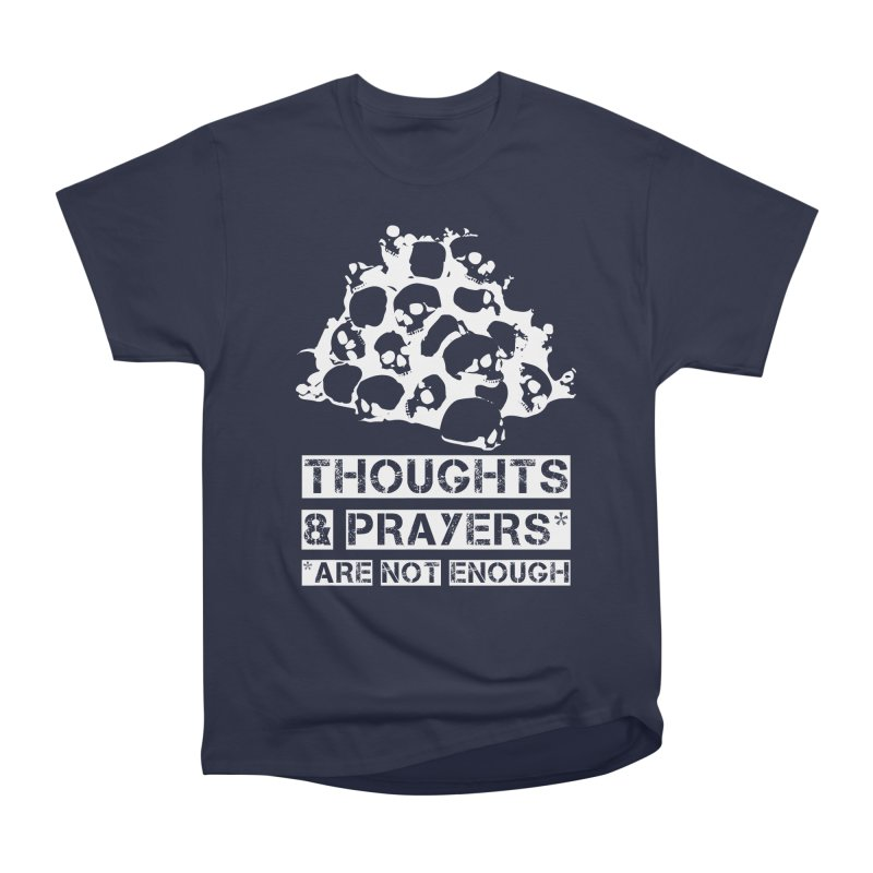 THOUGHTS & PRAYERS ARE NOT ENOUGH (WHITE) Women's Classic Unisex T-Shirt by mckibillo's Artist Shop