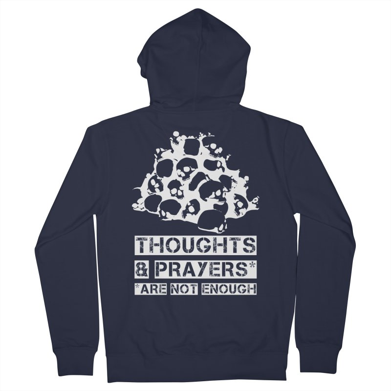 THOUGHTS & PRAYERS ARE NOT ENOUGH (WHITE) Men's Zip-Up Hoody by mckibillo's Artist Shop