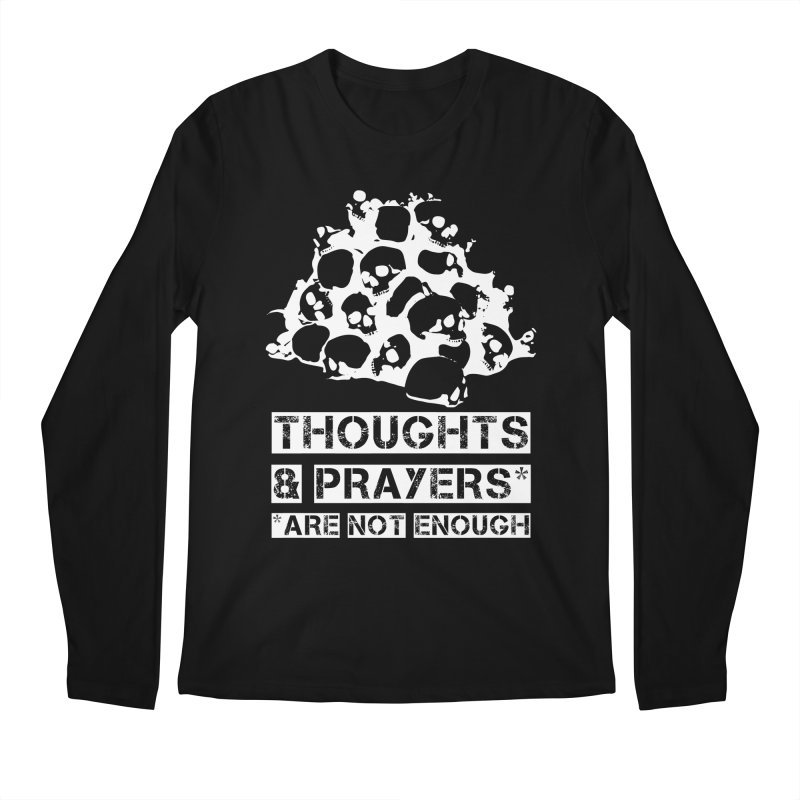 THOUGHTS & PRAYERS ARE NOT ENOUGH (WHITE) Men's Longsleeve T-Shirt by mckibillo's Artist Shop
