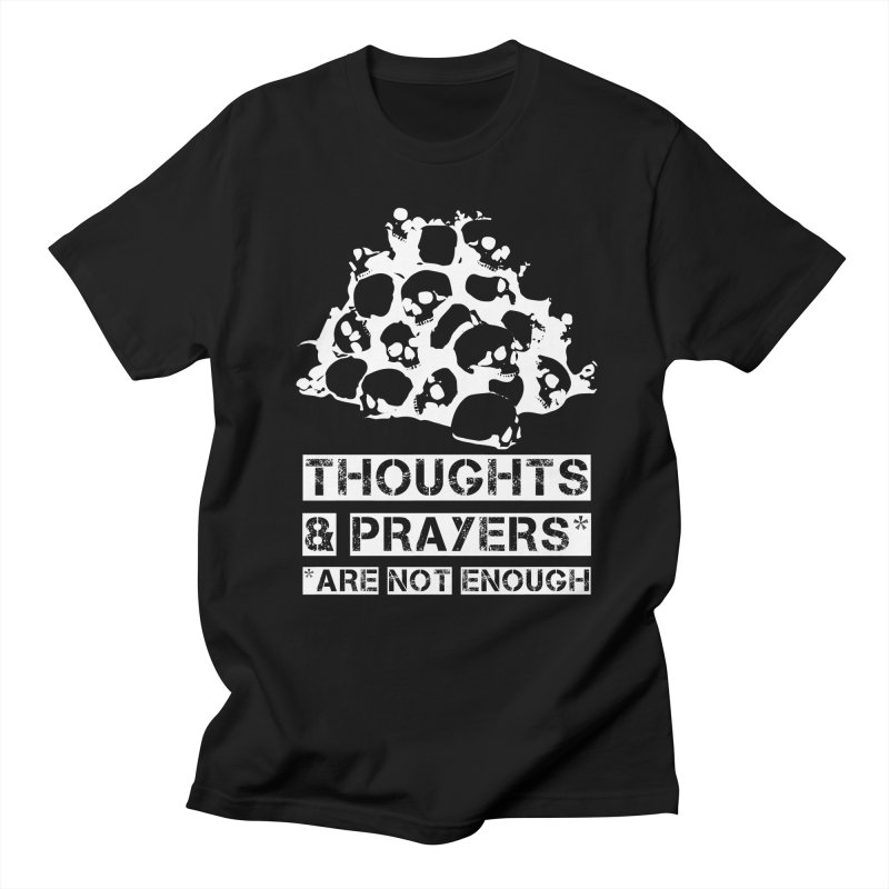 THOUGHTS & PRAYERS ARE NOT ENOUGH (WHITE) Women's Unisex T-Shirt by mckibillo's Artist Shop