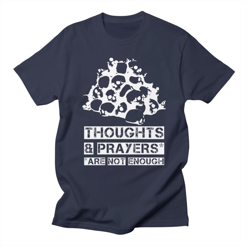 THOUGHTS & PRAYERS ARE NOT ENOUGH (WHITE) Men's T-Shirt by mckibillo's Artist Shop