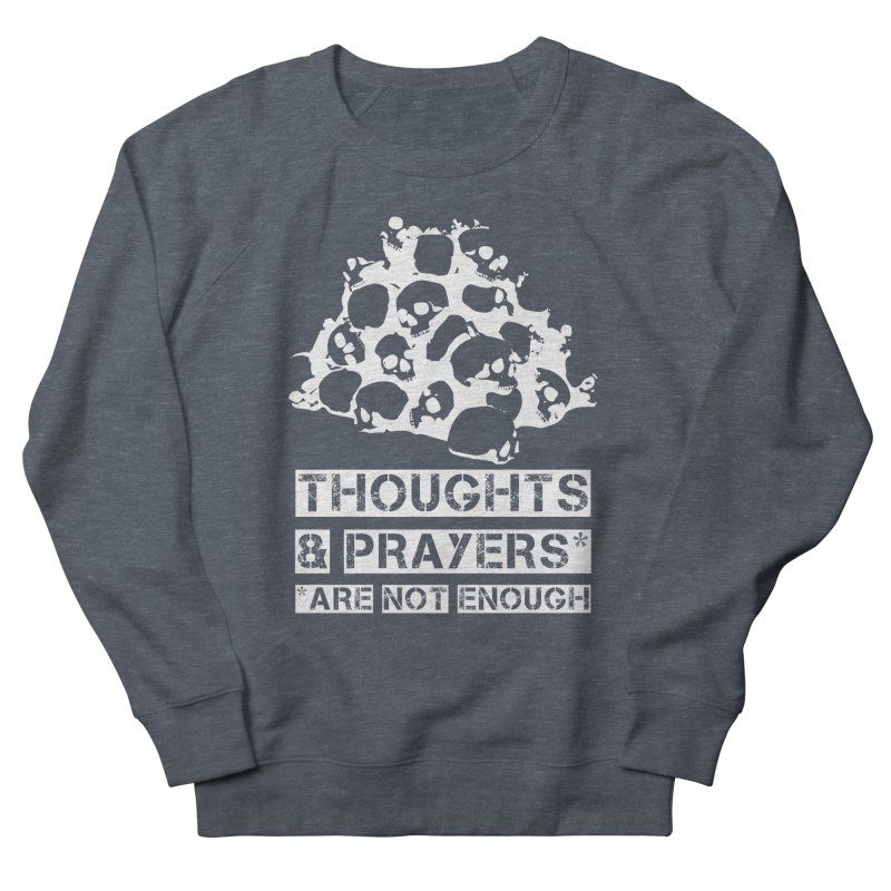 THOUGHTS & PRAYERS ARE NOT ENOUGH (WHITE) Women's Sweatshirt by mckibillo's Artist Shop