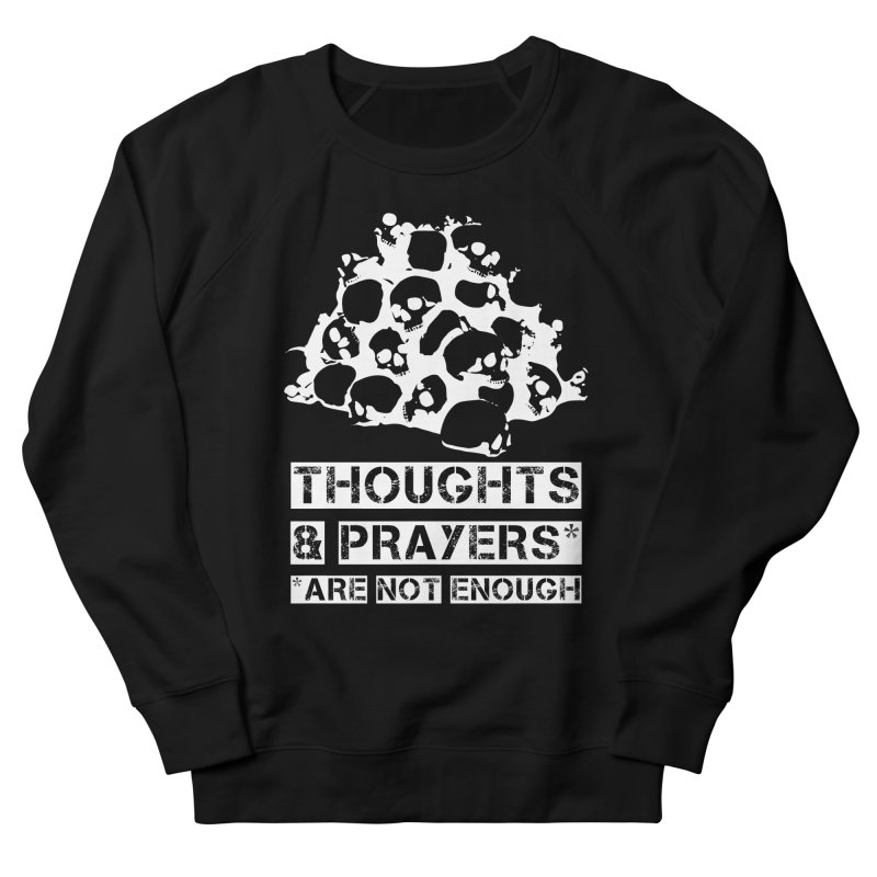 THOUGHTS & PRAYERS ARE NOT ENOUGH (WHITE) Men's Sweatshirt by mckibillo's Artist Shop