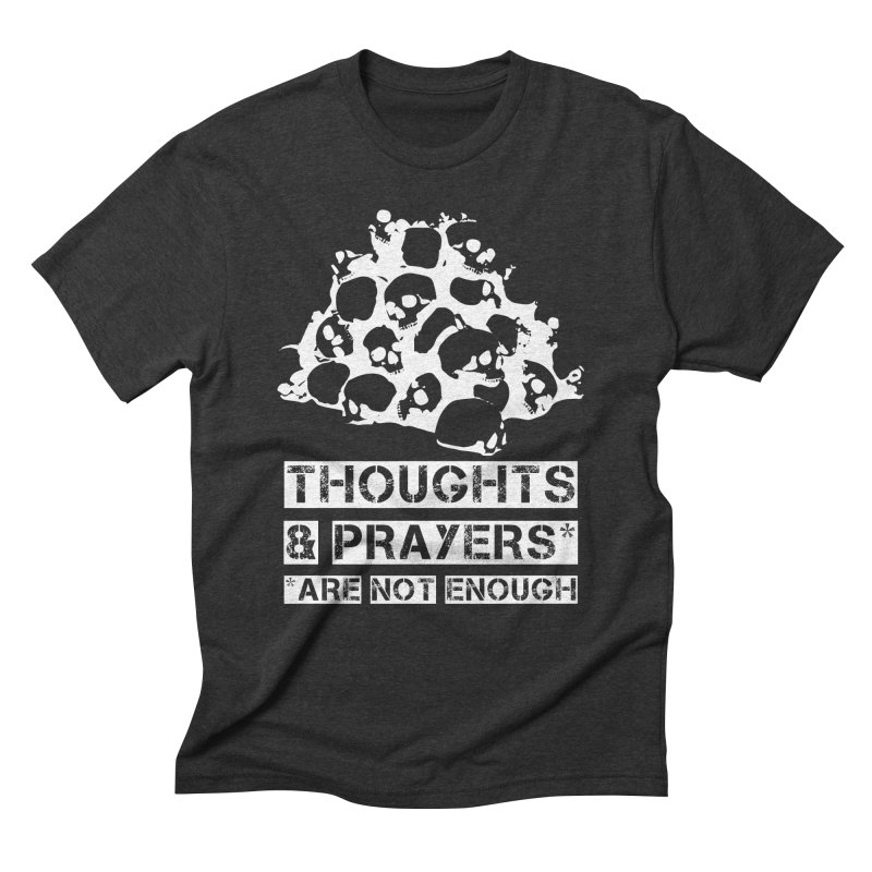 THOUGHTS & PRAYERS ARE NOT ENOUGH (WHITE) Men's Triblend T-Shirt by mckibillo's Artist Shop