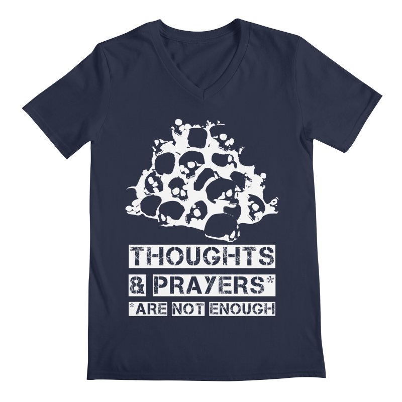 THOUGHTS & PRAYERS ARE NOT ENOUGH (WHITE) Men's V-Neck by mckibillo's Artist Shop