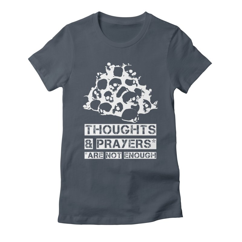 THOUGHTS & PRAYERS ARE NOT ENOUGH (WHITE) Women's Fitted T-Shirt by mckibillo's Artist Shop