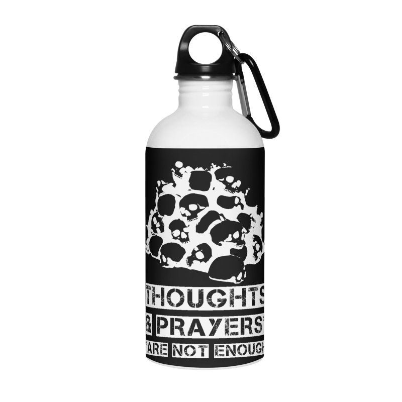 THOUGHTS & PRAYERS ARE NOT ENOUGH (WHITE) Accessories Water Bottle by mckibillo's Artist Shop