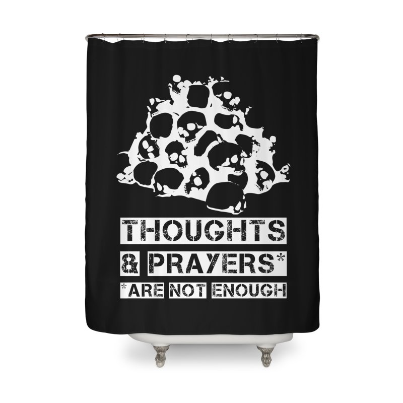 THOUGHTS & PRAYERS ARE NOT ENOUGH (WHITE) Home Shower Curtain by mckibillo's Artist Shop