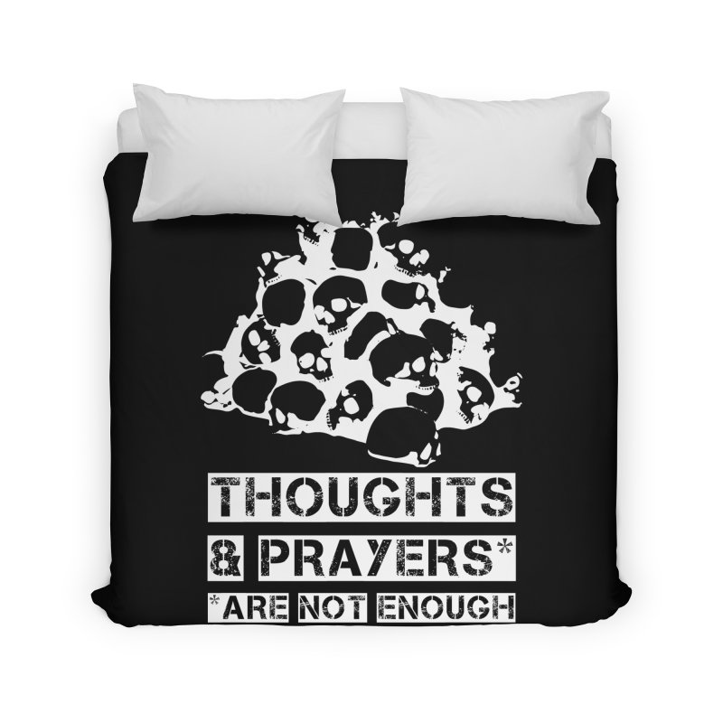 THOUGHTS & PRAYERS ARE NOT ENOUGH (WHITE) Home Duvet by mckibillo's Artist Shop