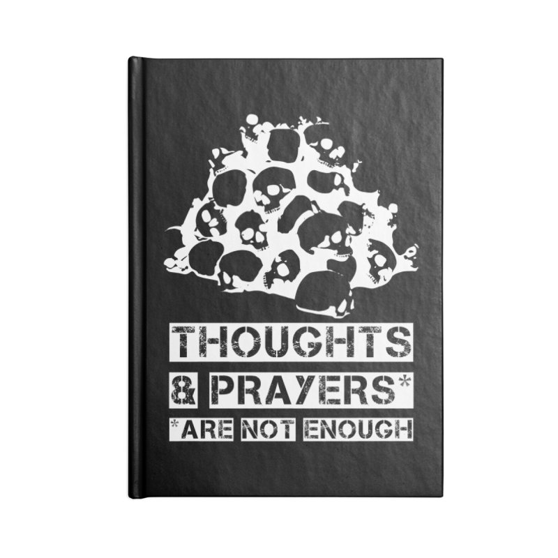 THOUGHTS & PRAYERS ARE NOT ENOUGH (WHITE) Accessories Notebook by mckibillo's Artist Shop
