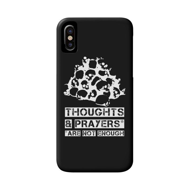 THOUGHTS & PRAYERS ARE NOT ENOUGH (WHITE) Accessories Phone Case by mckibillo's Artist Shop