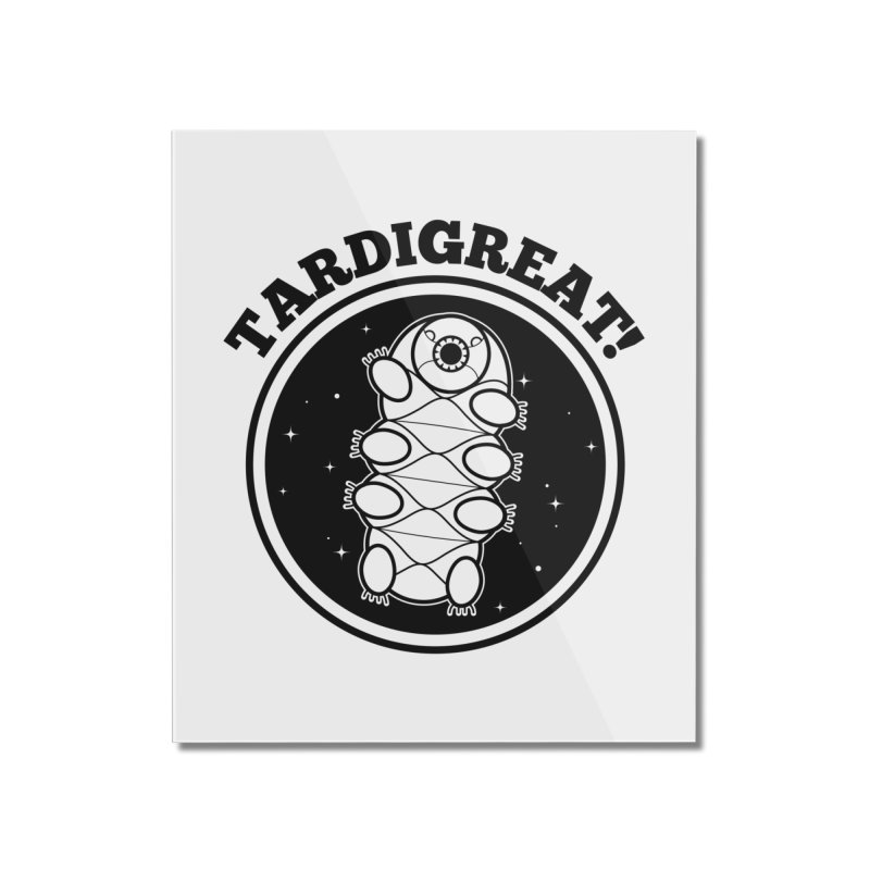 TardiGreat! Home Mounted Acrylic Print by mckibillo's Artist Shop