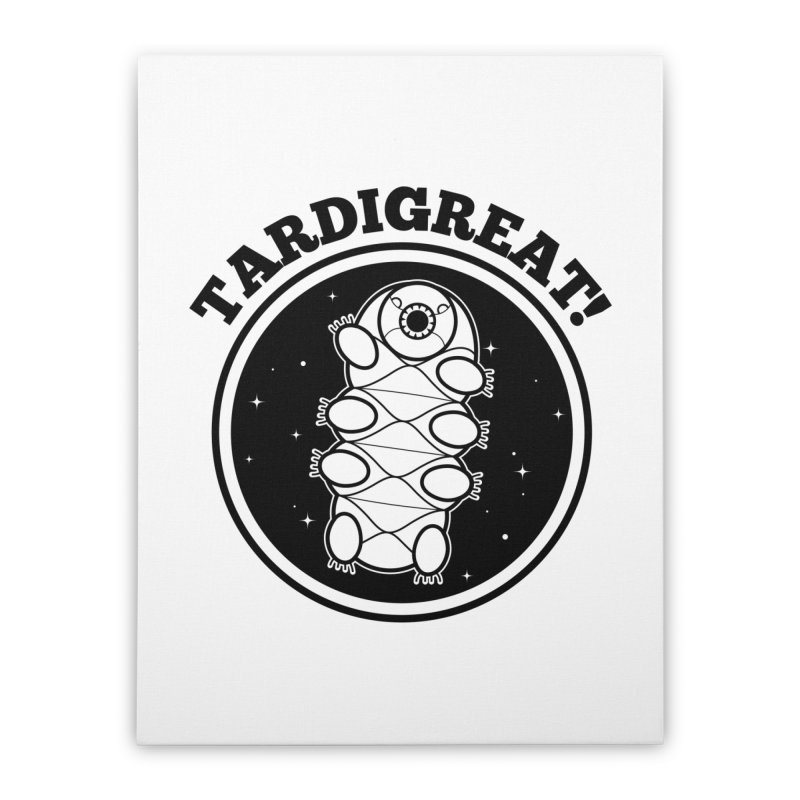 TardiGreat! Home Stretched Canvas by mckibillo's Artist Shop