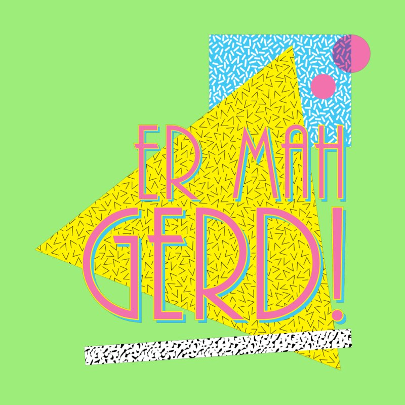 ERMAHGERD! Women's T-Shirt by mckibillo's Artist Shop