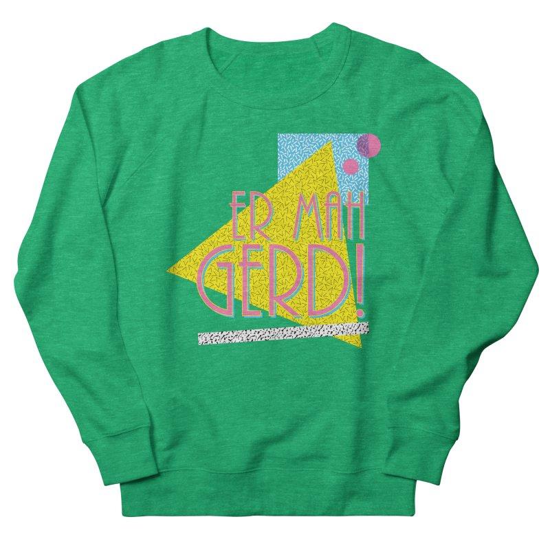 ERMAHGERD! Women's French Terry Sweatshirt by mckibillo's Artist Shop