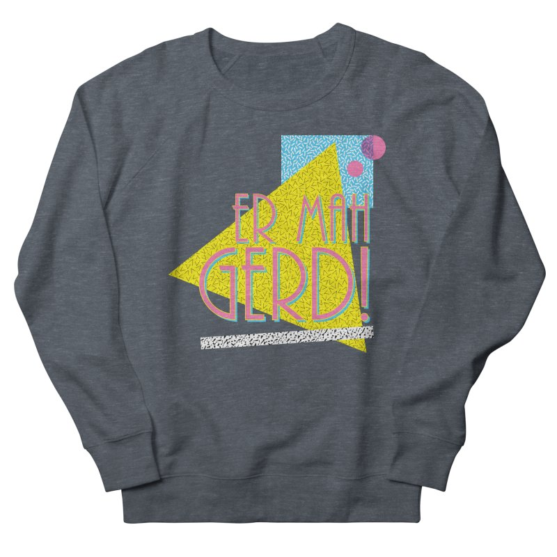ERMAHGERD! Women's French Terry Sweatshirt by mckibillo's Artist Shop