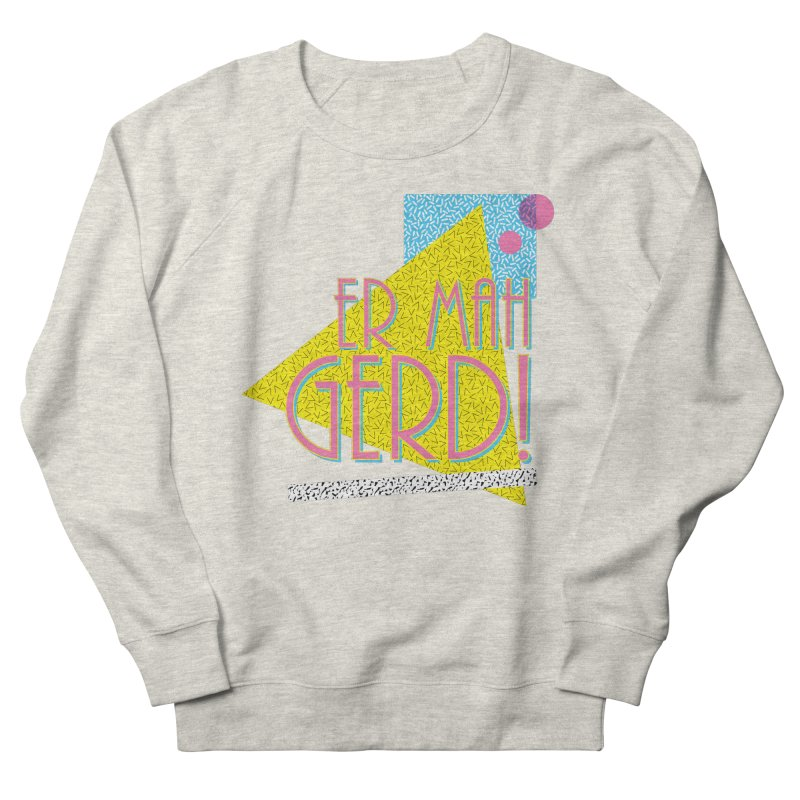 ERMAHGERD! Men's French Terry Sweatshirt by mckibillo's Artist Shop