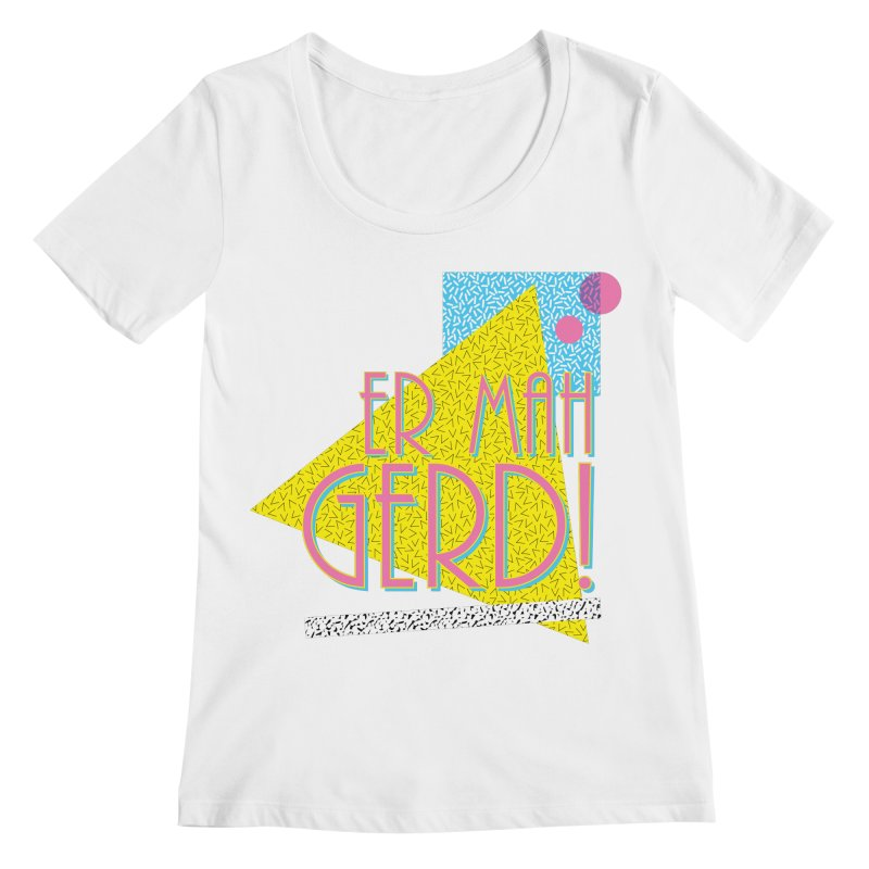 ERMAHGERD! Women's Scoop Neck by mckibillo's Artist Shop