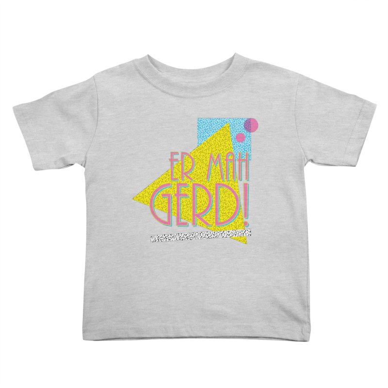 ERMAHGERD! Kids Toddler T-Shirt by mckibillo's Artist Shop