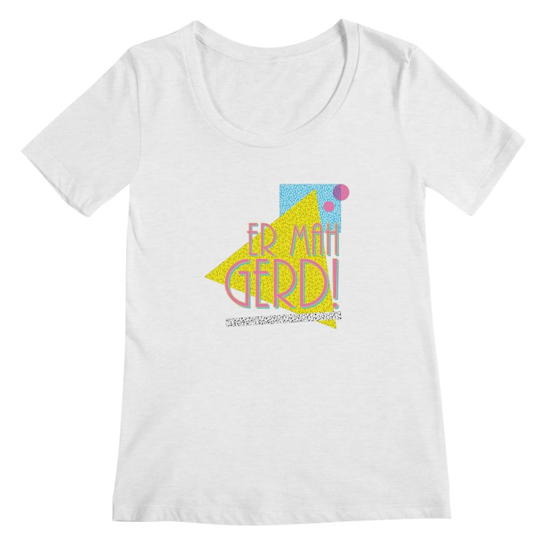 ERMAHGERD! Women's Regular Scoop Neck by mckibillo's Artist Shop