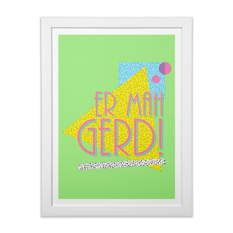 ERMAHGERD! Home Framed Fine Art Print by mckibillo's Artist Shop