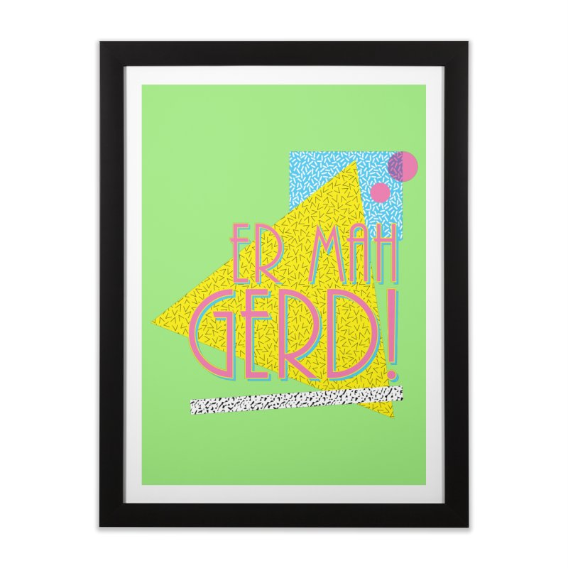 ERMAHGERD! Home Framed Fine Art Print by mckibillo's Artist Shop