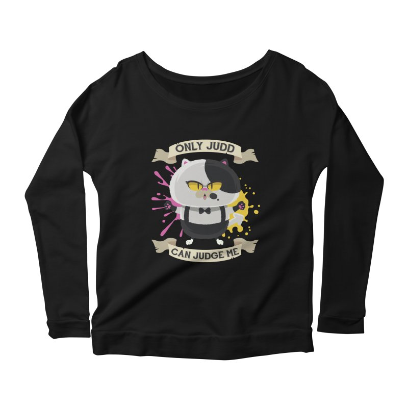 Only Judd Can Judge Me Women's Longsleeve Scoopneck  by Mdk7's Artist Shop